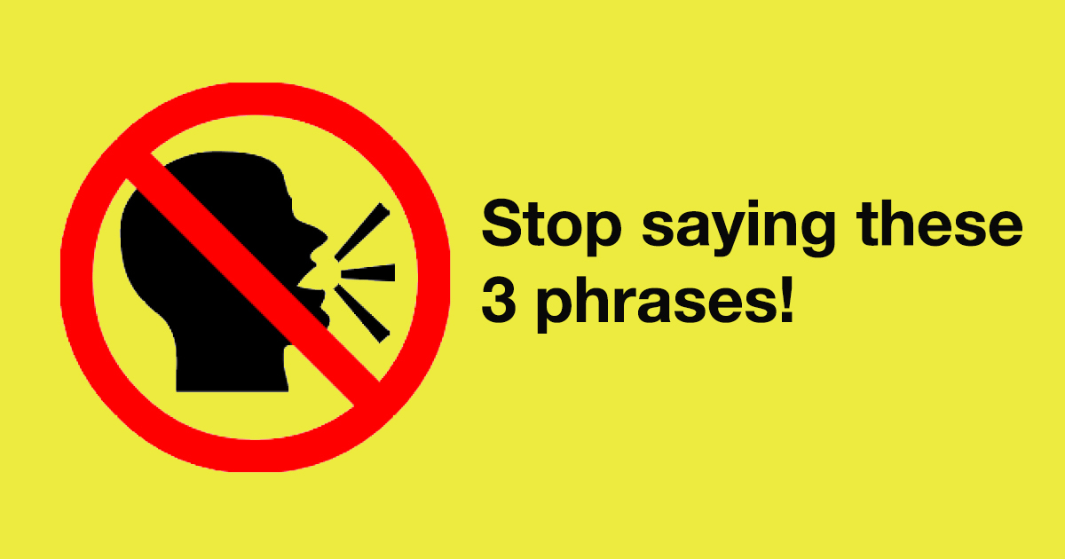 3 phrases that make you stress out