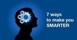 7 ways to make you smarter